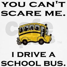 You Can't Scare Me this is for all of Natchitoches Parish school bus drivers.