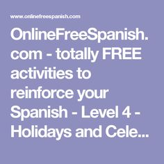 OnlineFreeSpanish.com - totally FREE activities to reinforce your Spanish - Level 4 - Holidays and Celebrations Worksheets, Spanish Holidays, Dual Language, Online Tutorials, Free Activities, Learning Spanish, Vocabulary, Homeschool, Level 3