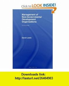 The Management of Non-Governmental Development Organizations (9780415370936) David Lewis , ISBN-10: 0415370930  , ISBN-13: 978-0415370936 ,  , tutorials , pdf , ebook , torrent , downloads , rapidshare , filesonic , hotfile , megaupload , fileserve