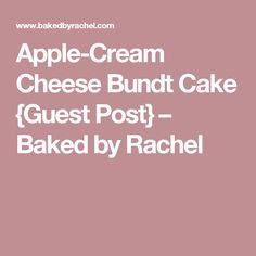 Apple-Cream Cheese Bundt Cake {Guest Post} – Baked by Rachel
