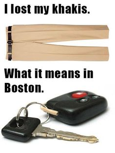 When Your From Boston: Car Keys or Khakis?