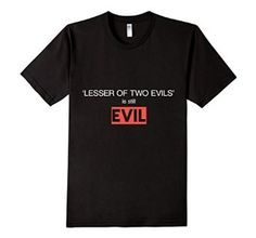 'Lesser of Two Evils is Still EVIL' T-shirt #anarchy #voluntaryism #ancap