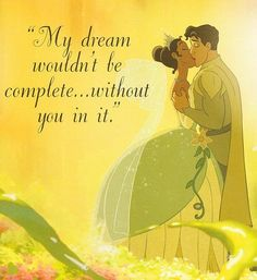 I love Princess and the Frog. It doesn't matter how hard you worked to get your dreams, without Love, it's still incomplete.