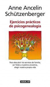 Ejercicios prácticos de psicogenealogía Anne Ancelin Shützenberger Aguilar