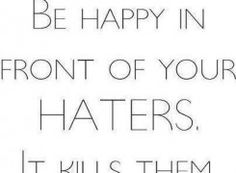 Best revenge is being happy!  ;) <3