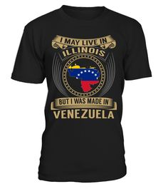 I May Live in Illinois But I Was Made in Venezuela Country T-Shirt V3 #VenezuelaShirts