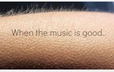 That feeling! Ya know, the good kind of goosebumps...