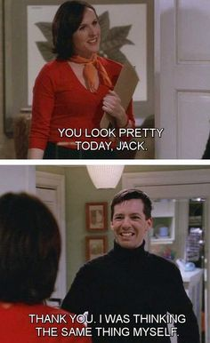 Will & Grace . I USE THIS LINE OFTEN.. LOLL