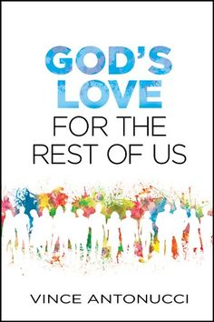 God's Love for the Rest of Us by Vince Antonucci http://www.amazon.com/dp/B00Y3M1NSY/ref=cm_sw_r_pi_dp_U1Ccwb1TAHB9K