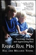 """Raising Real Men: Surviving, Teaching and Appreciating Boys (with Biblical view points)  A quote from the book- """"It may be that mothers have a hard time discerning between when sons need comforting and when they need bucking up. Here's a rule of thumb: If he hasn't faced the trial yet, or he's in the midst of it — encourage him. If he's been to the wars and is limping home wounded — comfort him. Once the wounds are bound up, encourage him to rise and face the fight again."""""""