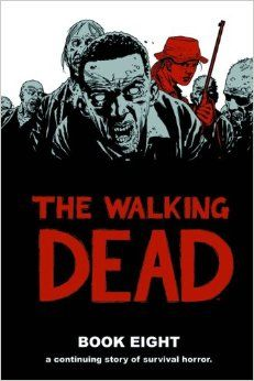 Amazon.com: The Walking Dead Book 8 (9781607065937): Robert Kirkman, Charlie Adlard: Books