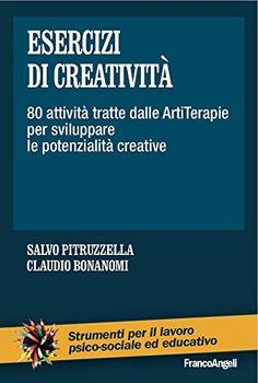 Esercizi di creatività. 80 attività tratte dalle ArtiTerapie per sviluppare le potenzialità creative: 80 attività tratte dalle ArtiTerapie per sviluppare le potenzialità creative di [AA. VV.]