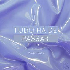 """Bom dia! """"Tudo há de passar..."""" 'Abdu'l-Bahá #bahai #frasesbahais #febahai #abdulbaha"""