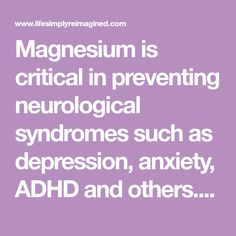 Magnesium is critical in preventing neurological syndromes such as depression, anxiety, ADHD and others. Magnesium benefits include promoting calmness, improving attention and focus as well as improved mood but as many as 70% of us are deficient!