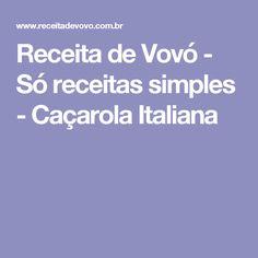 Receita de Vovó - Só receitas simples - Caçarola Italiana