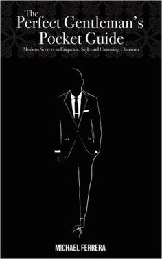 The Perfect Gentleman's Pocket Guide: Modern Secrets to Etiquette, Style, and Charming Charisma