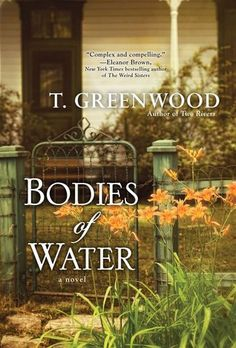 Bodies of Water by T. Greenwood -- out in September -- I LOVED this book!!!