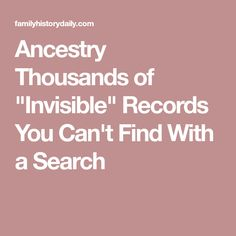 "Ancestry Thousands of ""Invisible"" Records You Can't Find With a Search"
