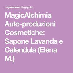 MagicAlchimia Auto-produzioni Cosmetiche: Sapone Lavanda e Calendula (Elena M.)
