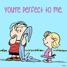 You're perfect to me.