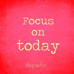 Focus on today #quote #meditation #presentmoment