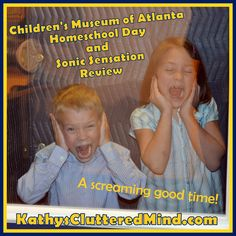 The Children's Museum of Atlanta Sonic Sensation and Homeschool Day Review