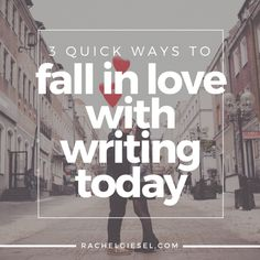 3 QUICK WAYS TO FALL IN LOVE WITH WRITING TODAY