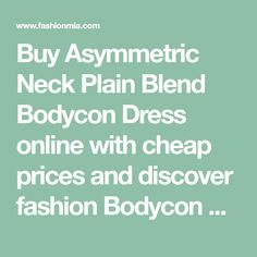 Buy Asymmetric Neck Plain Blend Bodycon Dress online with cheap prices and discover fashion Bodycon Dresses at Fashionmia.com.