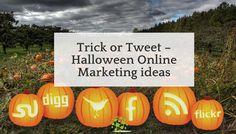 Trick or Tweet – Halloween Online Marketing ideas