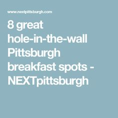 8 great hole-in-the-wall Pittsburgh breakfast spots - NEXTpittsburgh