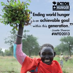 Ending world hunger is an achievable goal within this generation. - Josette Sheeran #WFD2013