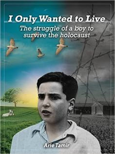Amazon.com: I Only Wanted to Live: The Struggle of a Boy to Survive the Holocaust eBook: Arie Tamir, Batya Jerenberg: Kindle Store