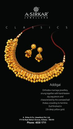 Addigai:  Orthodox marriage jewellery strung together with hand-beaten zigzag pieces and characterized by the oversized ball thokas crowding its hemline.   Dull finished in 22k deep yellow gold.