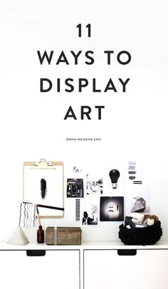 11 ways to display art at home - more modern decor than my taste, but still clever ideas and could be adapted for other styles.