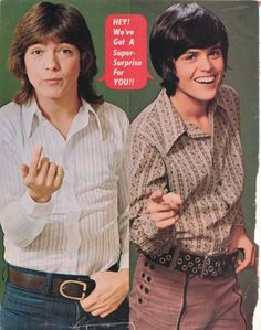 David Cassidy and Donny Osmond- a two for one... Loved them both... they were both posters on my ceiling... Don't ask, lol