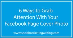 6 Ways to Grab Attention With Your Facebook Page Cover Photo http://socialmarketingwriting.com/6-ways-grab-attention-facebook-page-cover-photo/