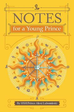 Notes for a Young Prince by HSH Prince Alexi Lubomirski