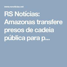 RS Notícias: Amazonas transfere presos de cadeia pública para p...