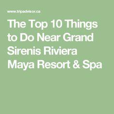 The Top 10 Things to Do Near Grand Sirenis Riviera Maya Resort & Spa