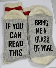 If you can read this Bring me a glass of wine. Oh, weve all been there. (some more than others...and thats why they DESERVE a pair of these warm super-cozy printed socks). Guaranteed to keep your feet warm. Makes a perfect gift - one size fits all, never have to worry about getting the wrong size.  Thinking of a custom printed pair of socks ? Great gift itdea, drop us a message.