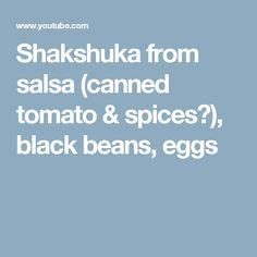 Shakshuka from salsa (canned tomato & spices?), black beans, eggs