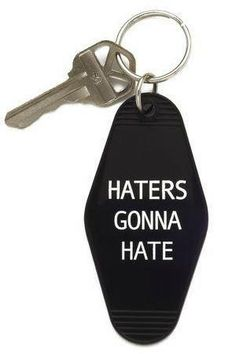 """Haters gonna hate."" Keychain is an adaptation from the classic hotel/motel key…"