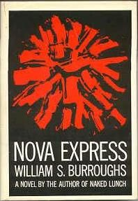 """Nova Express is a 1964 novel by William S. Burroughs. It was written using the cut-up method, developed by Burroughs with Brion Gysin, of enfolding snippets of different texts into the novel. It is the third book in The Nova Trilogy, preceded by The Soft Machine and The Ticket That Exploded. Burroughs considered the trilogy a """"sequel"""" or """"mathematical"""" continuation of Naked Lunch."""