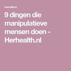 9 dingen die manipulatieve mensen doen - Herhealth.nl Need To Know, Pure Products, Thoughts, Workout, Feelings, Psychology, Work Outs, Ideas, Exercises