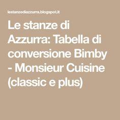 Le stanze di Azzurra: Tabella di conversione Bimby - Monsieur Cuisine (classic e plus)