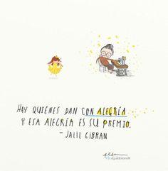 Kahlil Gibran. Hay quienes dan con alegría y esa alegría es su premio.