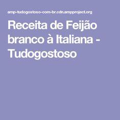 Receita de Feijão branco à Italiana - Tudogostoso