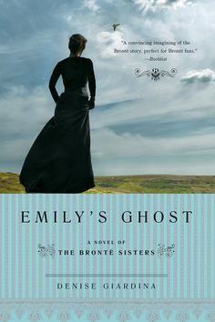 Emily's Ghost: A Novel of The Brontë Sisters Excellent book: i've read the girl's books before this novel then read them after, and it totally changes the tone. Part biography and part historical fiction and part love story