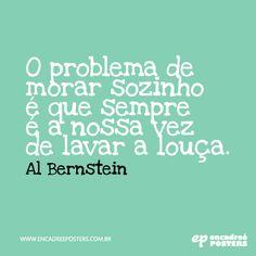 O problema de morar sozinho é que é sempre a nossa vez de lavar a louça - Al Bernstein www.encadreeposters.com.br
