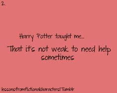 """Harry Potter taught me... """"That it's not weak to need help sometimes."""" Lessons From Fictional Characters"""